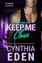 Keep Me Close ebook by Cynthia Eden