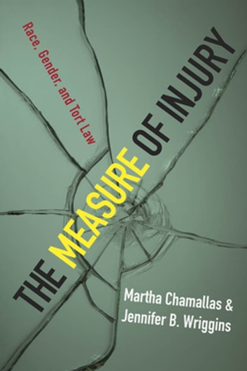 The Measure of Injury - Race, Gender, and Tort Law ebook by Martha Chamallas,Jennifer B. Wriggins