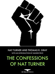 The Confessions of Nat Turner ebook by Nat Turner,Thomas R. Gray,Xander Price