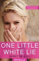 One Little White Lie ebook by Loretta Hill