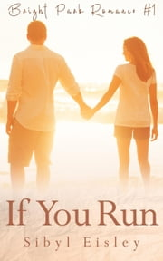 If You Run - Bright Park Romance, #1 ebook by Sibyl Eisley