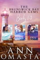 Brunswick Bay Harbor Gems (Books 1 - 3) - Shattered Diamonds, Shining Pearls, and Shimmering Emeralds eBook by Ann Omasta