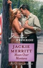 Moon Over Montana (Mills & Boon Silhouette) ebook by Jackie Merritt