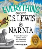 The Everything Guide to C.S. Lewis & Narnia Book ebook by Jon Kennedy