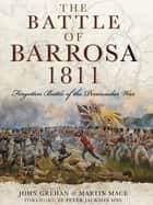 The Battle of Barrosa - Forgotten Battle of the Peninsular War ebook by John Grehan, Martin Mace