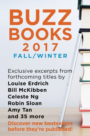 Buzz Books 2017: Fall/Winter - Exclusive excerpts from forthcoming titles by Louise Erdrich, Bill McKibben, Celeste Ng, Robin Sloan, Amy Tan and 35 more ebook by Publishers Lunch