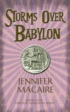 Storms over Babylon - The Time for Alexander Series Book 4 ebook by Jennifer Macaire