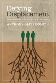 Defying Displacement - Grassroots Resistance and the Critique of Development ebook by Anthony Oliver-Smith