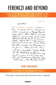 Ferenczi and Beyond - Exile of the Budapest School and Solidarity in the Psychoanalytic Movement During the Nazi Years ebook by Judit Meszaros