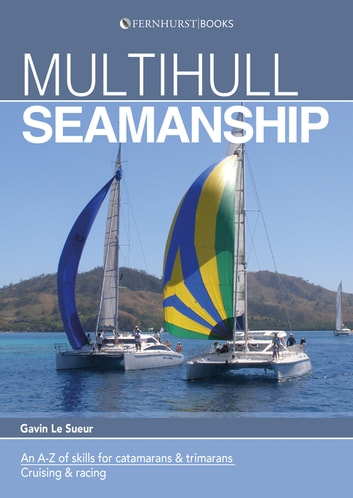 Multihull Seamanship - An A-Z of skills for catamarans & trimarans / cruising & racing ebook by Gavin Le Sueur
