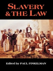 Slavery & the Law ebook by Paul Finkelman,Derrick Bell,Jonathan A. Bush,Jacob I. Corré,Michael Kent Curtis,William W. Fisher III,Ariela Gross,James Oliver Horton,Lois Horton,Sanford Levinson,Thomas D. Morris,Thomas D. Russell,Judith Kelleher Schafer,Alan Watson
