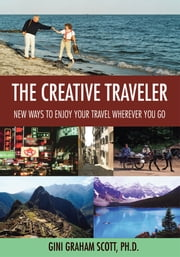 The Creative Traveler - New Ways to Enjoy Your Travel Wherever You Go ebook by Gini Scott