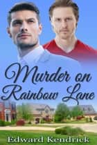 Murder on Rainbow Lane ebook by Edward Kendrick