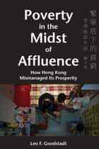 Poverty in the Midst of Affluence - How Hong Kong Mismanaged Its Prosperity ebook by Leo F. Goodstadt