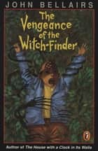 The Vengeance of the Witch-Finder ebook by John Bellairs, Brad Strickland