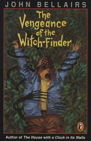 The Vengeance of the Witch-Finder ebook by John Bellairs,Brad Strickland