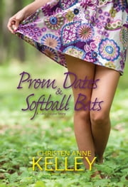 Prom Dates & Softball Bats ebook by Christen Anne Kelley