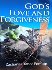 God's Love And Forgiveness ebook by Zacharias Tanee Fomum