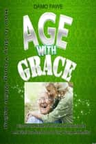 Age With Grace ebook by Damo Fawe