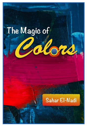 The Magic of Colors - Combat Stress, Improve Your Mood and Your Brain