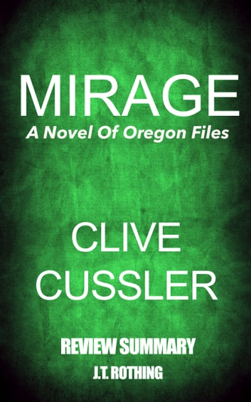 Mirage: A Novel Of Oregon Files by Clive Cussler - Summary Review ebook by J.T. Rothing
