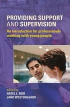 Providing Support and Supervision ebook by Hazel L. Reid,Jane Westergaard