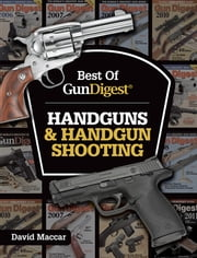 Best of Gun Digest - Handguns & Handgun Shooting ebook by Dave Maccar