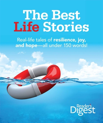 The Best Life Stories - 150 Real-life Tales of Resilience, Joy, and Hope-all 150 Words or Less! ebook by Editors of Reader's Digest
