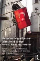 Museums, Migration and Identity in Europe ebook by Christopher Whitehead,Katherine Lloyd,Rhiannon Mason,Susannah Eckersley