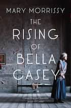 The Rising of Bella Casey ebook by Mary Morrissy