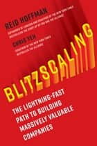 Blitzscaling - The Lightning-Fast Path to Creating Massively Valuable Companies ebook by Reid Hoffman, Chris Yeh