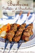 Barbecue Grillades et Brochettes ebook by Pierre-Emmanuel Malissin