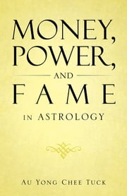 Money, Power, and Fame in Astrology ebook by Au Yong Chee Tuck