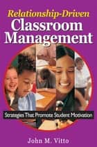 Relationship-Driven Classroom Management ebook by John M. Vitto
