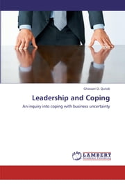 Leadership and Coping - An Inquiry Into Coping With Business Uncertainty ebook by Ghassan O. Qutob