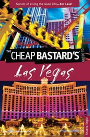Cheap Bastard's™ Guide to Las Vegas - Secrets of Living the Good Life--For Less! ebook by Shaena Engle