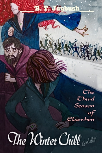 The Winter Chill (The Third Season of Elsewhen) ebook by B. T. Jaybush