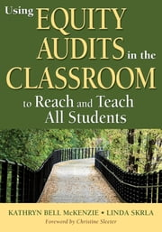Using Equity Audits in the Classroom to Reach and Teach All Students ebook by Kathryn B. (Bell) McKenzie,Linda E. Skrla