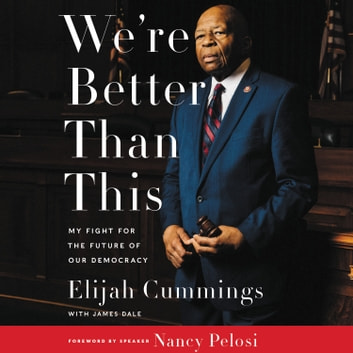 We're Better Than This - My Fight for the Future of Our Democracy audiobook by Elijah Cummings,James Dale
