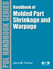 Handbook of Molded Part Shrinkage and Warpage ebook by Jerry Fischer