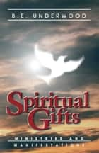 Spiritual Gifts ebook by B. E. Underwood