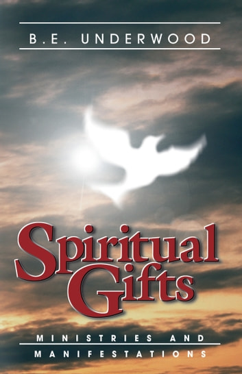 Spiritual Gifts - Ministries and Manifestations ebook by B. E. Underwood