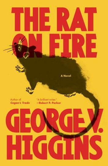 The Rat on Fire ebook by George V. Higgins