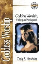 Goddess Worship, Witchcraft, and Neo-Paganism ebook by Craig Hawkins, Alan W. Gomes