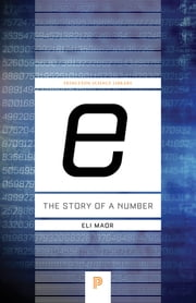"""e:"" The Story of a Number - The Story of a Number ebook by Eli Maor"