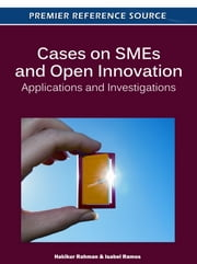 Cases on SMEs and Open Innovation - Applications and Investigations ebook by Hakikur Rahman,Isabel Ramos