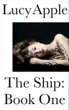 The Ship: Book One ebook by Lucy Apple