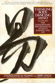 Thinking Body, Dancing Mind - Taosports for Extraordinary Performance in Athletics, Business, and Life ebook by Chungliang Al Huang,Jerry Lynch