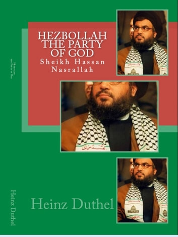 Hezbollah, the Party of God - Sheikh Hassan Nasrallah ebook by Heinz Duthel