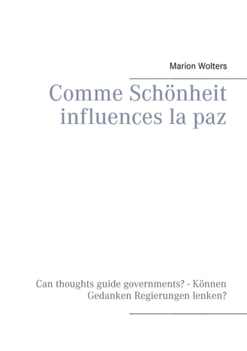 Comme Schönheit influences la paz - Können Gedanken Regierungen lenken? - Can thoughts guide governments? ebook by Marion Wolters